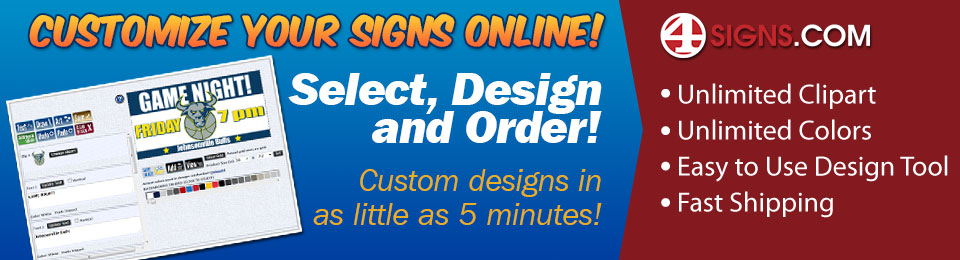 Customize your signs online! Banner image, Select, design, and order your custom sign or banner! Create them in as little as 5 minutes at 4signs.com. We have a large selection of clipart, a huge range of colors, and with our designer tool, creating your own custom sign will be a blast! Don't forget, with cutting out the middle man, saves time, and money, meaning we can get your custom sign or banner to you cheaply, and quickly!
